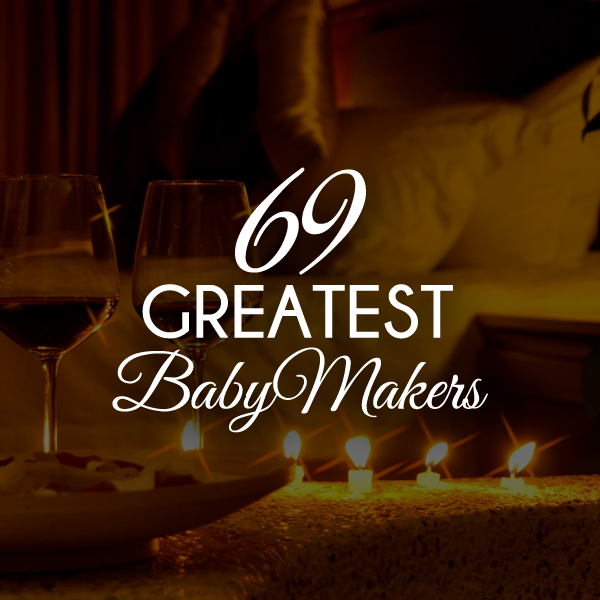 69 Greatest Baby Makers